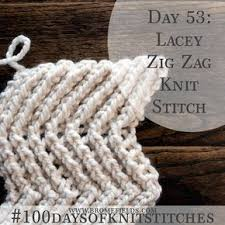 zig zag knitting stitch pattern day 53 lacey zig zag knit stitch 100daysofknitstitches