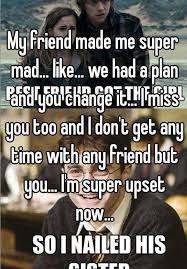 Super Mad Meme - my friend made me super mad like we had a plan and you change