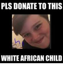 African Baby Meme - plsdonate to this white african child funny meme on me me