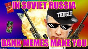Make A Meme Poster - in soviet russia dank memes make you meme