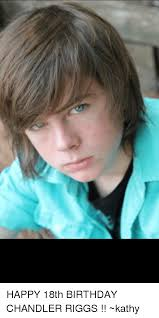 18th Birthday Meme - happy 18th birthday chandler riggs kathy birthday meme on me me