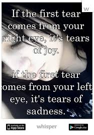 the tear comes from your right eye it s tears of if