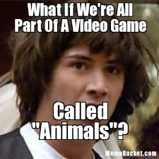 Make Your Own Video Meme - what if we re all part of a video game create your own meme