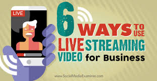 6 ways to use live streaming video for business social media