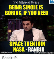 Meme Single - troll bollywood memes tb being single is boring if you need space