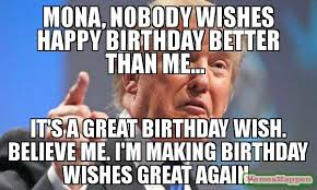 Birthday Wishes Meme - mona nobody wishes happy birthday better than me it s a great