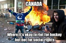 Canada Hockey Meme - canada where it s okay to riot for hockey but not for social