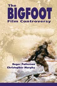 bigfoot controversy the original roger patterson book