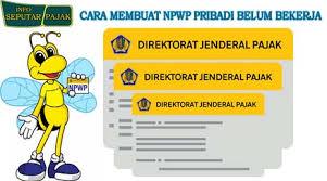 membuat npwp lewat online cara membuat npwp pribadi belum bekerja untuk daftar pekerjaan