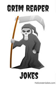 grim reaper jokes grim reaper humor for halloween