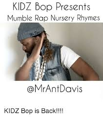 Kidz Bop Meme - kidz bop presents mumble rap nursery rhymes an davis kidz bop is