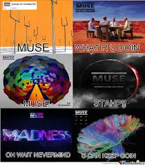 Muse Meme - muse stahp oh nevermind by molecularmuse meme center