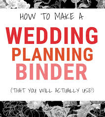 self wedding planner how to make a wedding planning binder that will actually keep you