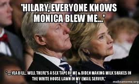 Sex Tape Meme - hilary everyone knows monica blew me yea bill well