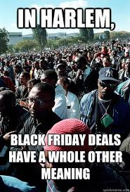 Funny Black Friday Memes - in harlem black friday deals have a whole other meaning black