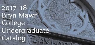 bryn mawr college 2017 18 catalog