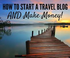 how to start a travel blog images How to start a travel blog and make money jpg