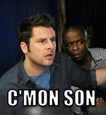 Psych Meme - in the later seasons gus s new thing is saying son to everything