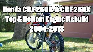 how to honda crf crf250r crf250x top u0026 bottom engine rebuild 2004