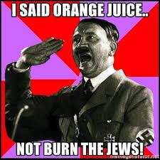 Orange Jews Meme - i said orange juice not burn the jews high five girl meme
