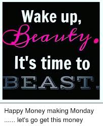 Make Money With Memes - wake up it s time to beast happy money making monday let s go get