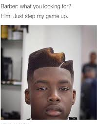 step up my game the barber know your meme