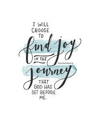I will choose to find joy in the journey that God has set before