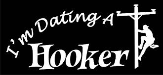 Lineman Barn Decals I U0027m Dating A Hooker Vinyl Decal