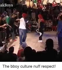 akboys the bboy culture nuff respect meme on esmemes com