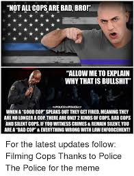 Law Enforcement Memes - not all cops are bad bror allow me to explain why that is bullshit