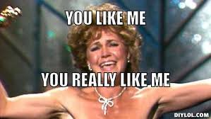 For Me Meme - colorado peak politics sallyfield meme generator you like me you