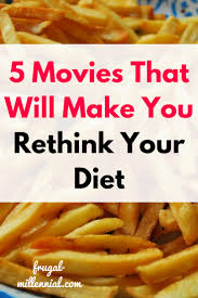 5 movies that will make you rethink your diet frugal millennial