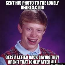 Club Meme - sent his photo to the lonely hearts club gets a letter back saying