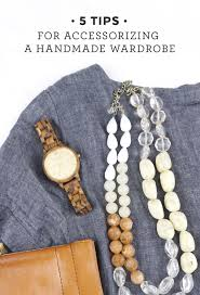Wardrobe Tips 5 Tips For Accessorizing A Handmade Wardrobe A Giveaway U2014 Sew Diy