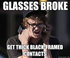 Broken Glasses Meme - glasses broke get thick black framed contacts sad hipster