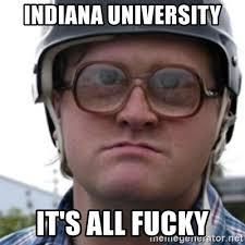 Indiana University Memes - indiana university it s all fucky bubbles trailer park boy
