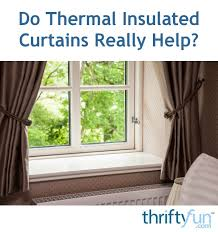 Really Curtains Do Thermal Insulated Curtains Really Help Thriftyfun