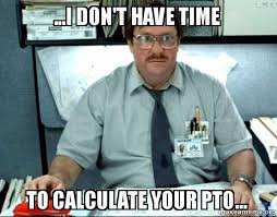 Pto Meme - i don t have time to calculate your pto milton from office