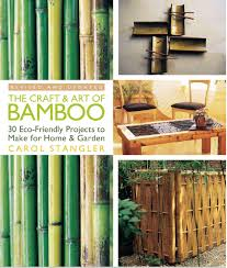 the craft u0026 art of bamboo revised u0026 updated 30 eco friendly