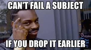 Drop It Meme - can t fail a subject if you drop it earlier roll safe baus meme