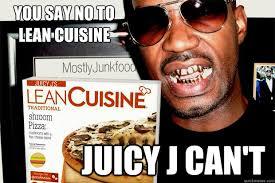 J Meme - you say no to lean cuisine juicy j can t juicy j quickmeme