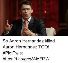 Aaron Hernandez Memes - so aaron hernandez killed aaron hernandez too plottwist