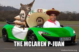 Juan Meme - the mclaren p juan make a meme