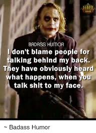 humor badass humor i don t blame people for lking behind my back