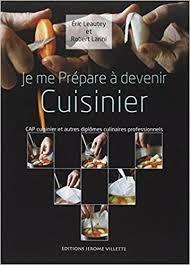 que faire avec un cap cuisine je me prépare à devenir cuisinier cap cuisinier et autres