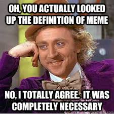 What Is The Definition Of A Meme - oh you actually looked up the definition of meme no i totally