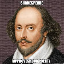 Poetry Meme - shakespeare approves your poetry make a meme