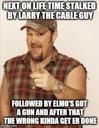Larry The Cable Guy Meme - larry the cable guy memes imgflip