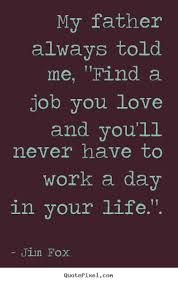Quotes About Jobs You Love by Famous Inspirational Quotes About Life Daily Quotes Of The Life