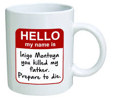 cool coffee mug amazon com funny mug my name is inigo montoya you killed my